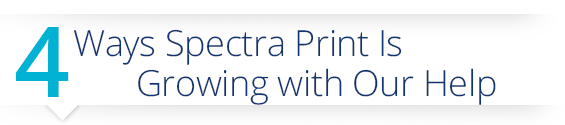 4 Ways Spectra Print Is Growing with Our Help