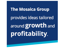 The Mosaica Group provides ideas tailored around growth and profitability.
