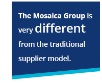 The Mosaica Group is very different from the traditional supplier model.