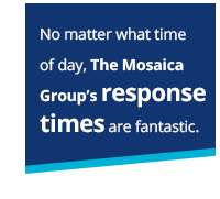 No matter what time of day, The Mosaica Group's response times are fantastic.